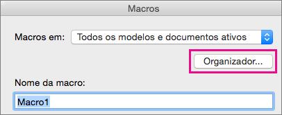 Clique em Organizador para copiar, eliminar e mudar o nome de macros.