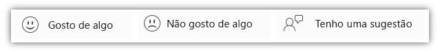 """Captura de ecrã a mostrar botões de feedback, incluindo """"Gosto de algo"""", """"Não gosto de algo"""" e """"Tenho uma sugestão""""."""