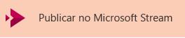 O botão para publicar um vídeo no Microsoft Stream