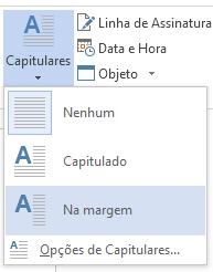 No menu Capitulares, selecione Na margem para colocar a capitular na margem e não no parágrafo.