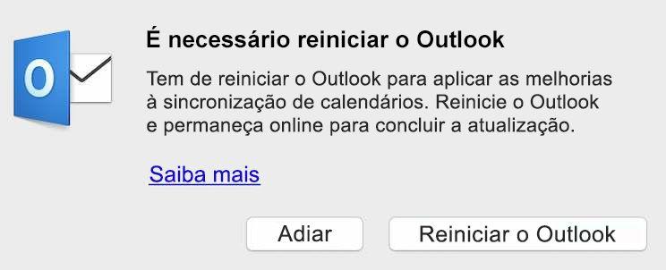 As melhorias da sincronização de calendários exigem que reinicie o Outlook. Reinicie e permaneça online para concluir a atualização.