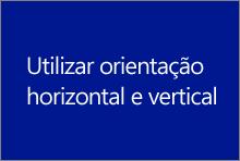 Utilizar orientação horizontal e vertical