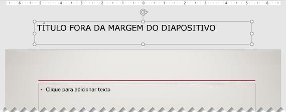Um título de diapositivos colocado fora da margem de diapositivos visível.