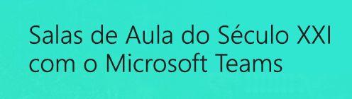 Sala de Aula do Século XXI com o Microsoft Teams