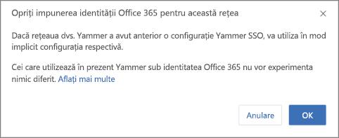 Captură de ecran cu caseta de dialog de confirmare pentru a opri impunerea identităților Office 365 în Yammer. Reține că Yammer SSO va reporni dacă a fost configurat anterior și că utilizatorii care se conectează în mod normal la Yammer cu identități Office 365 nu vor fi afectați.