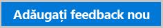 Butonul Adăugați feedback nou