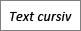 Text cursiv