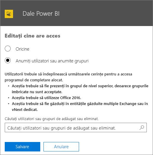 Captură de ecran afișând pagina Editați cine are acces pentru programul de completare Dale Power BI. Opțiunile din care puteți selecta sunt Oricine sau Anumiți utilizatori sau anumite grupuri. Pentru a specifica utilizatorii sau grupurile, utilizați caseta Căutare.
