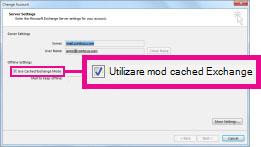 Caseta de selectare Utilizare mod cached Exchange din caseta de dialog Modificare cont