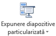 Butonul expunere diapozitive particularizată