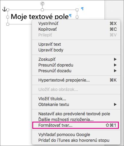 Formátovanie tvaru možnosť v kontextovej ponuke spúšťa kliknutím pravým tlačidlom myši na orámovanie tvaru alebo textového poľa.
