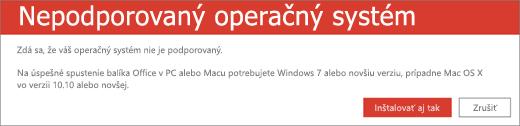 Chyba Nepodporovaný operačný systém signalizuje nemožnosť inštalácie balíka Office vo vašom aktuálnom zariadení