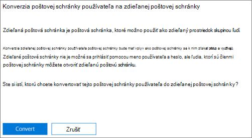 Snímka obrazovky: Kliknutie alebo ťuknutie na položku Konvertovať na konverziu poštovej schránky používateľa na zdieľanú poštovú schránku