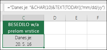"""Primer uporabe funkcije TEXT s »CHAR(10)« za vstavljanje preloma vrstice. =""""Today is: """"&CHAR(10))&TEXT(TODAY(),""""MM/DD/YY"""")"""