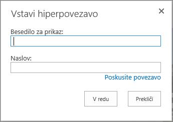Posnetek zaslona pogovornega okna »Vstavljanje hiperpovezave« s poljem »Besedilo za prikaz«, v katerega vnesete ime povezave, in polje »Naslov«, v katerega vnesete URL povezave. Če želite preveriti, ali povezava deluje, izberite možnost za preskus povezave.