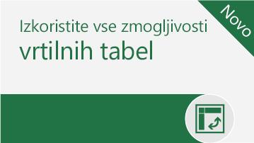 Izkoristite vse zmogljivosti vrtilnih tabel
