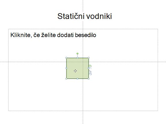 Statično vodoravne in navpične navodila vam pokaže, kje je središča diapozitiva