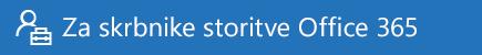 Pomoč za skrbnike storitve Office 365