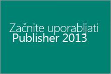 Začnite uporabljati Publisher 2013