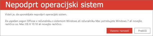 Napaka »nepodprt operacijski sistem« pomeni, da ni mogoče namestiti Officea v napravo, ki jo uporabljate