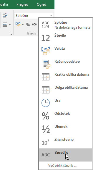 V Excelovem zavihku »Osnovno«, skupina »Število« izberite puščico navzdol v skupini »Splošno«, če želite izbrati uporabljeno obliko zapisa števil.