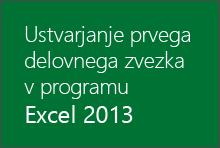 Ustvarjanje prvega delovnega zvezka v programu Excel 2013