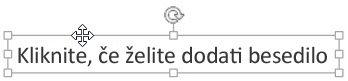 Kliknite rob besedilnega polja, da prikažete štiriglavo puščico