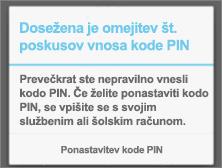 Po preveč poskusih vnosa nepravilne kode PIN boste morali ponastaviti PIN.