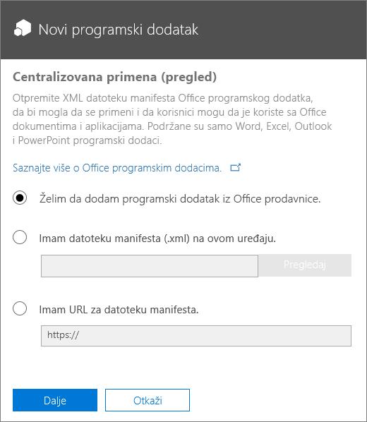 """Snimak ekrana prikazuje dijalog """"Novi programski dodatak"""" za centralizovanu primenu. Dostupne opcije su dodavanje programskog dodatka putem Office prodavnice, traženje datoteke manifesta ili kucanje URL adrese za datoteku manifesta."""