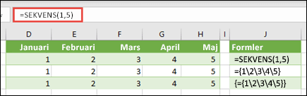 Skapa en vågrät matriskonstant med =SEKVENS(1,5) eller ={1;2;3;4;5}