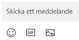 Nedanför meddelande rutan finns knappar för att infoga emoji, en GIF eller en bild.