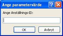 """Visar ett exempel på en förväntad dialogruta av typen Ange parametervärde med en identifierare som heter """"Anställnings-ID"""", ett fält där du kan ange ett värde och knapparna OK och Avbryt."""