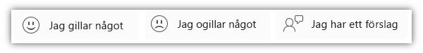 Skärmbild av feedbackknappar, bland annat Jag gillar något, Jag ogillar något och Jag har ett förslag.
