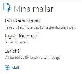 """Skärmbild av Mina mallar 3-standardmallar: """"Jag svarar senare"""" med texten """"På väg till ett möte. Återkommer till dig snart.""""; """"Jag blir lite sen""""med texten""""Jag blir lite sen""""och""""Lunch?""""med texten""""Vill du ses och äta lunch?"""""""