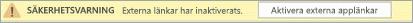 Välj knappen för att aktivera externa program länkar i den här filen.