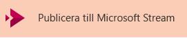 Knapp för att publicera en video på Microsoft Stream