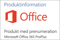 Skärmbild av en del av avsnittet med produktinformation i ett Office-program. Visar att programmet är en produkt med prenumeration för Office 365 ProPlus.