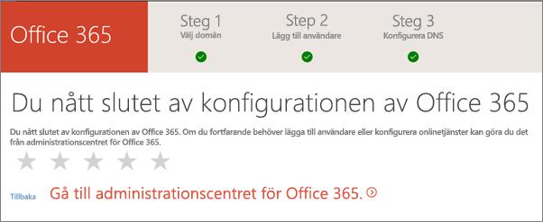 Klart! Gå till administrationscentret för Office 365.