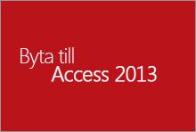 Byt till Access 2013