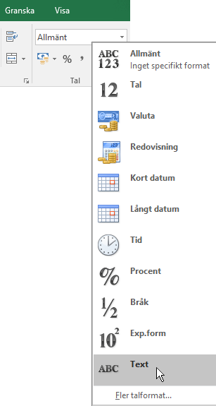 Välj nedpilen för rutan Allmänt i gruppen Tal på fliken Start i Excel och välj det talformat du vill använda.