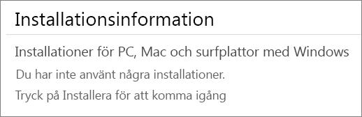 Avsnittet Installationsinformation visar datorerna där du har installerat Office via det här kontot. Om du inte har installerat Office via de här kontot visas Du har inte använt några installationer.