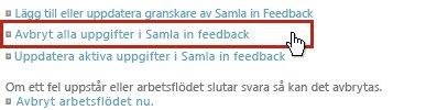 Länken Avbryt alla uppgifter i Samla in feedback på sidan Arbetsflödesstatus