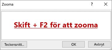 Dialogrutan Zooma med texten Skift + F2 för att zooma