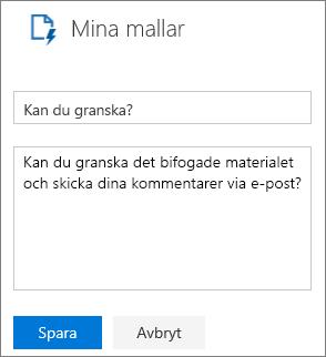 """Skärmbild av panelen Mina mallar i Outlook på webben när du skapar en ny mall. Exempeltext för mallnamnet är """"Vänligen ta en titt"""", och exempeltexten för meddelandet är """"Kan du granska det bifogade materialet och skicka dina kommentarer via e-post?"""""""