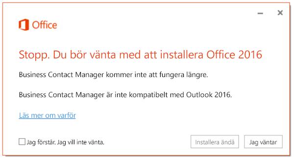 Stopp, du bör vänta med att installera Office 2016 eftersom Business Contact Manager inte kommer att fungera längre.