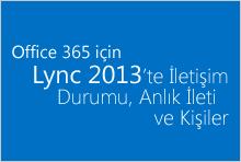 Office 365 için Lync'te İletişim Durumu, Anlık İleti ve Kişiler