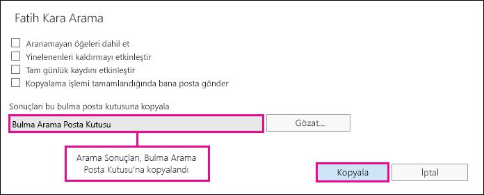 Arama sonuçlarını Bulma Arama Posta Kutusu'na kopyalamak için Kopyala'ya tıklayın