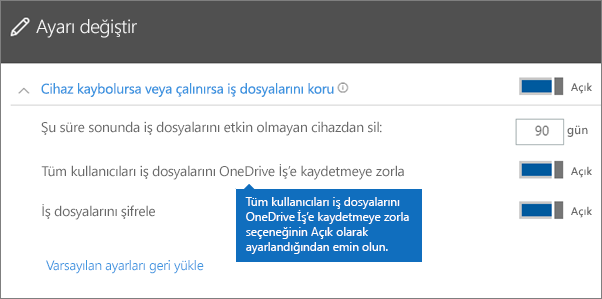 Tüm kullanıcıları çalışma dosyalarını OneDrive İş'e kaydetmeye zorla seçeneğinin Açık olarak ayarlandığını doğrulayın.