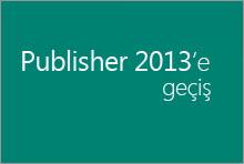Publisher 2013'e geçiş