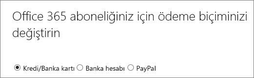 3 farklı ödeme seçeneğinin gösterildiği Office 365 aboneliğiniz için ödeme yönteminizi değiştirin sayfasının üst kısmı.